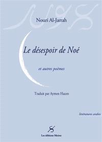 Le désespoir de Noé : et autres poèmes