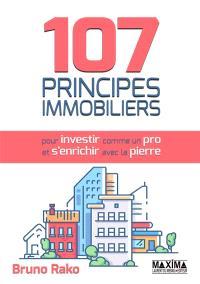 107 principes immobiliers : pour investir comme un pro et s'enrichir avec la pierre
