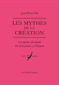 Les mythes de la création : les matins du monde, du cercle polaire à l'Océanie