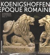 Fouilles récentes en Alsace. Volume 10, Vivre à Koenigshoffen à l'époque romaine : un quartier civil de Strasbourg-Argentorate du Ier-IVe siècle après J.-C.