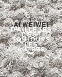 Ai Weiwei : d'ailleurs, c'est toujours les autres