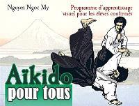 Aïkido pour tous. Volume 2, Programme d'apprentissage visuel pour les élèves confirmés