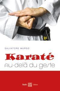 Karaté : au-delà du geste : synthèse des principes et des éléments essentiels à la compréhension du karaté