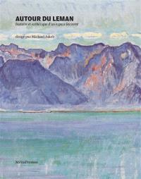 Autour du Léman : histoire et esthétique d'un espace lacustre