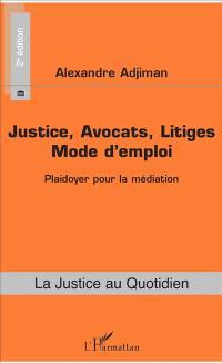 Justice, avocats, litiges : mode d'emploi : plaidoyer pour la médiation