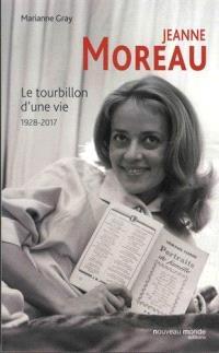 Jeanne Moreau : le tourbillon d'une vie : 1928-2017