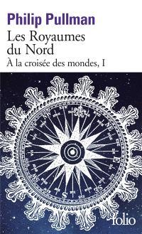 A la croisée des mondes. Volume 1, Les royaumes du Nord