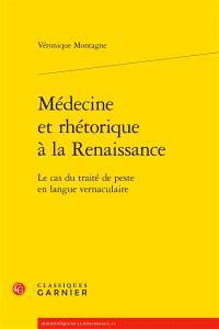 Médecine et rhétorique à la Renaissance : le cas du traité de peste en langue vernaculaire