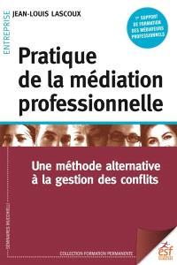 Pratique de la médiation professionnelle : une méthode alternative à la gestion des conflits