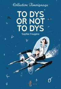 To dys or not to dys : dans la tête d'un ado dyslexique