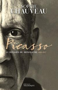 Picasso, Le regard du Minotaure : 1881-1937