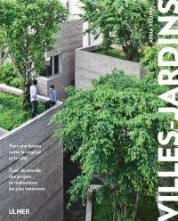 Villes-jardins : vers une fusion entre le végétal et la ville : tour du monde des projets et réalisations les plus innovants