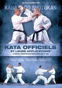 Katas officiels et leurs applications : karaté-do shotokan : le manuel indispensable pour passer son 1er dan