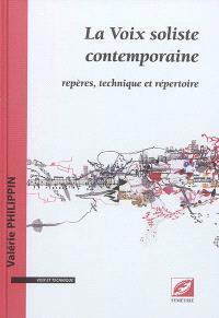 La voix soliste contemporaine : repères, technique et répertoire