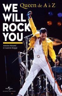We will rock you : Queen de A à Z