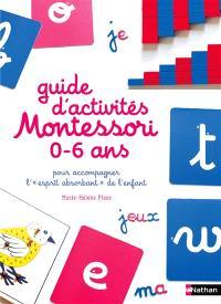 Guide d'activités Montessori 0-6 ans : pour accompagner l'esprit absorbant de l'enfant