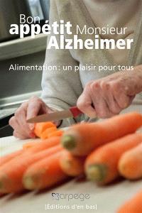 Bon appétit monsieur Alzheimer : alimentation : un plaisir pour tous