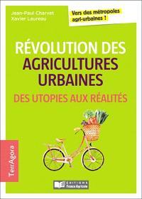Révolution des agricultures urbaines, des utopies aux réalités : vers des métropoles agri-urbaines ?
