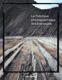 La fabrique photographique des paysages