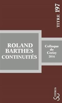 Roland Barthes : continuités : actes du colloque, Cerisy-la-Salle, 12-19 juillet 2016