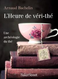 L'heure de véri-thé : une archéologie du thé