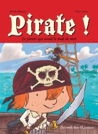 Pirate ! : le pirate qui avait le mal de mer