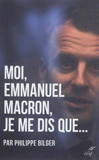 Moi, Emmanuel Macron, je me dis que...