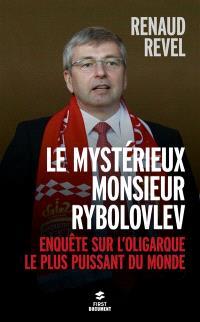 Le mystérieux monsieur Rybolovlev : enquête sur l'oligarque le plus puissant du monde