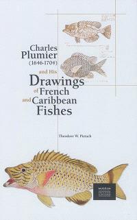 Charles Plumier (1646-1704) ans his drawings of French and Caribbean fishes = Charles Plumier (1646-1704) et ses dessins de poissons de France et des Antilles
