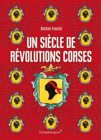 Un siècle de révolutions corses : naissance d'un sujet politique : 1729-1802