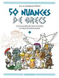 50 nuances de Grecs : encyclopédie des mythes et des mythologies. Volume 1