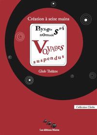 Paysages nomades. Volume 4, Voyages suspendus : création à seize mains