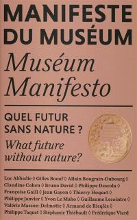 Manifeste du Muséum : quel futur sans nature ? = Muséum manifesto : what future without nature ?