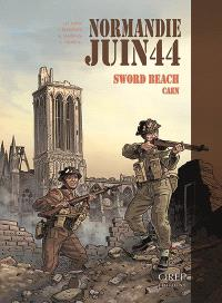 Normandie, juin 44. Volume 4, Sword Beach, Caen