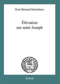 Elévation sur saint Joseph : ses titres, ses vertus, sa protection : d'après les litanies approuvées par le Saint-Siège