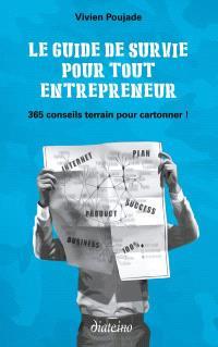 Le guide de survie pour tout entrepreneur : 365 conseils terrain pour cartonner !