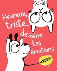 Heureux, triste... : dessine les émotions