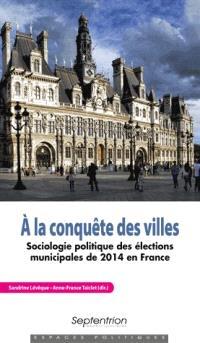 A la conquête des villes : sociologie politique des élections municipales de 2014 en France