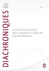 Diachroniques. n° 7, Les états anciens des langues à l'heure du numérique