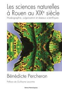 Les sciences naturelles à Rouen au XIXe siècle : muséographie, vulgarisation et réseaux scientifiques