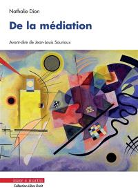De la médiation : essai pour une approche créatrice et pacifiée du conflit