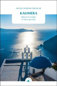 Kaliméra : séjours et songes en terre grecque