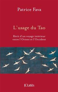 L'usage du tao : récit d'un voyage intérieur entre l'Orient et l'Occident