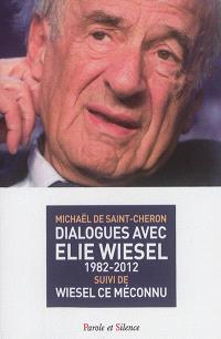 Dialogues avec Elie Wiesel : 1982-2012; Suivi de Wiesel, ce méconnu