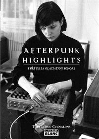 Afterpunk highlights : l'ère de la glaciation sonore