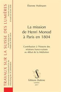La mission de Henri Monod à Paris en 1804 : contribution à l'histoire des relations franco-suisses au début de la Médiation