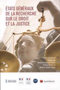 Etats généraux de la recherche sur le droit et la justice : actes du colloque tenu sous l'égide du Ministère de la justice et du Ministère de l'enseignement supérieur et de la recherche, du 30 janvier au 2 février 2017, à Paris