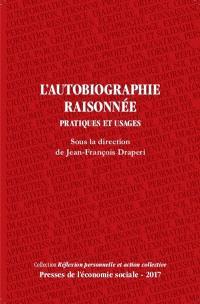 L'autobiographie raisonnée : pratiques et usages