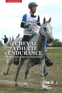 Le cheval athlète d'endurance : sélection, préparation et compétition