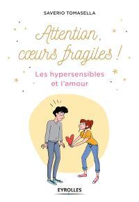 Attention, coeurs fragiles ! : les hypersensibles et l'amour